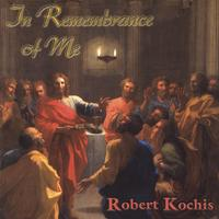 Robert Kochis | In Remembrance of Me