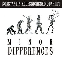 Konstantin Kolesnichenko Quartet | Minor Differences
