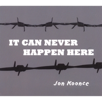 Jon Koonce | It Can Never Happen Here