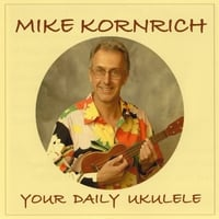 Mike Kornrich | Your Daily Ukulele