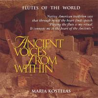 Maria Kostelas | Ancient Voices from Within: Native American and South American Flute Music for Meditation, Massage, Relaxation, Insomnia