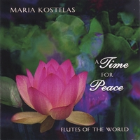 Maria Kostelas | A Time for Peace: Native and Classical Flute Music for Relaxation, Meditation, Yoga