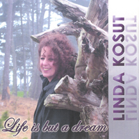 Linda Kosut | Life Is But A Dream