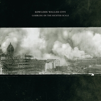 Kowloon Walled City | Gambling on the Richter Scale