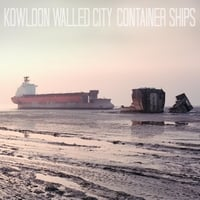 Kowloon Walled City | Container Ships