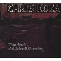 Chris Koza | The Dark, Delirious Morning
