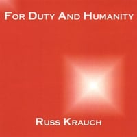Russ Krauch | For Duty And Humanity