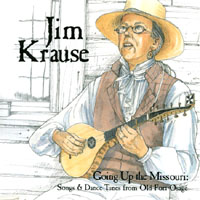 Jim Krause | Going Up the Missouri: Songs & Dance Tunes from Old Fort Osage