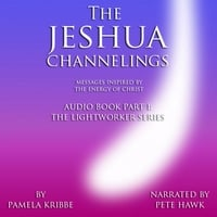 "Pamela Kribbe & Pete Hawk | ""The Jeshua Channelings - Messages Inspired by the Energy of Christ"" Part I: The Lightworker Series"