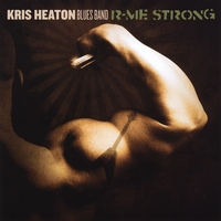 Kris Heaton Blues Band | R-Me Strong