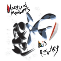 Kris Rowley | Unequal Measures