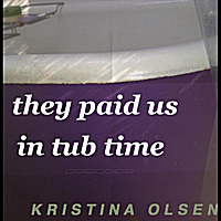 Kristina Olsen | They Paid Us in Tub Time