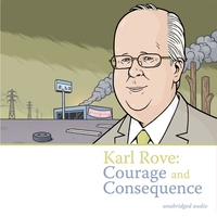 Various Artists | Karl Rove: Courage and Consequence