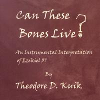 Theodore D. Kuik | Can These Bones Live?