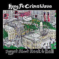 Kung Fu Crimewave | Forgot About Rock 'n' Roll