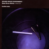 Kuniko Kato | Sound Space Experiment - Steel Drum Works Selection