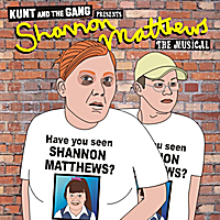 Kunt and the Gang presents | Shannon Matthews: The Musical