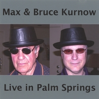 Max and Bruce Kurnow | Live in Palm Springs