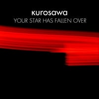 Kurosawa | Your Star Has Fallen Over