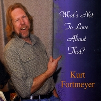 Kurt Fortmeyer | What's Not To Love About That?