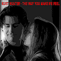 Kurt Hunter | The Way You Make Me Feel