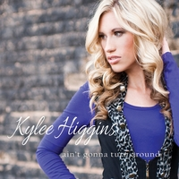 Kylee Higgins | Ain't Gonna Turn Around - EP