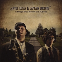 Kyle Lucas & Captain Midnite | I Brought Dead Flowers to a FUNeral