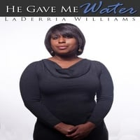 Laderria Williams | He Gave Me Water