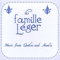 La Famille Leger | Music from Québec and Acadie