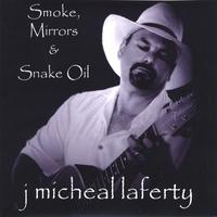 J. Micheal Laferty | Smoke, Mirrors & Snake Oil