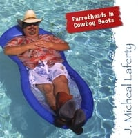 J. Micheal Laferty | Parrotheads in Cowboy Boots