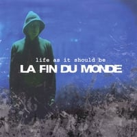 La Fin du Monde | Life As It Should Be