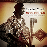 Lanciné Condé | The Malinké Flute: Songs from Guinea, West Africa