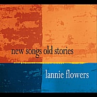 Lannie Flowers | New Songs Old Stories