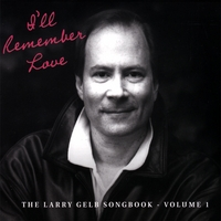 Larry Gelb | I'll Remember Love: The Larry Gelb Songbook Vol. 1