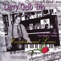 Larry Gelb Trio | Daughters And Lovers