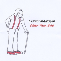 Larry Mangum | Older Than Dirt