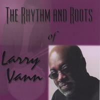 Larry Vann | The Rhythm and Roots of Larry Vann