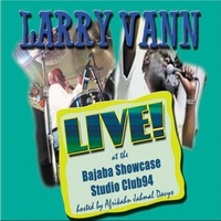 Larry Vann | Larry Vann Live! At the Bajaba Showcase Studio Club94