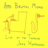 Late's Brutal Mono | Live At the Tampere Jazz Happening