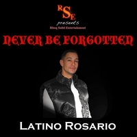 Latino Rosario | Never Be Forgotten