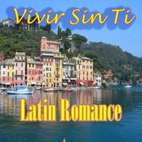 "Various Artists | Latin Romance ""Vivir Sin Ti"""