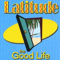Latitude | The Good Life