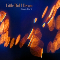 Laura Karst | Little Did I Dream