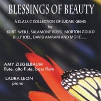 Amy Ziegelbaum & Laura Leon | Blessings of Beauty: A Classic Collection of Judaic Gems By Kurt Weill, Salamone Rossi, Morton Gould, Billy Joel, David Amram and More...