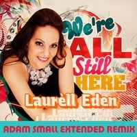 Laurell Eden | We're All Still Here (Adam Small Extended Remix)