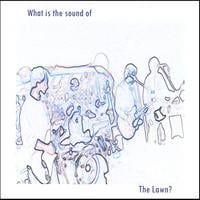 The Lawn | What Is the Sound Of...