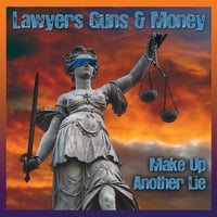 Lawyers Guns & Money | Make Up Another Lie