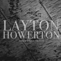 Layton Howerton | Thick of Thin Things
