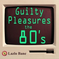 Lazlo Bane | Guilty Pleasures the 80's Volume 1